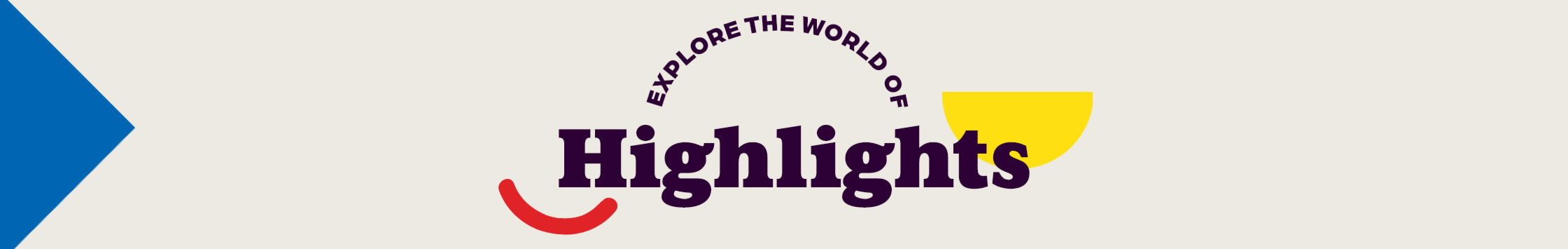 Explore the world of Highlights when you shop by age.