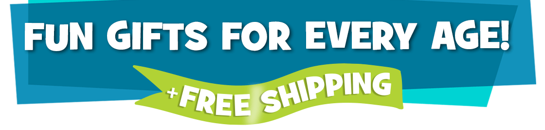 Get Free Shipping on Fun Gifts for Every Age