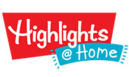 Highlights at Home offers instant inspiration and activities for Highlights families – sign up today for FREE!
