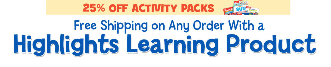 25% off activity packs and free shipping on your order with any Highlights Learning product