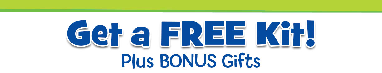 Get a free kit, plus free bonus gifts with your order!
