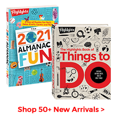 Shop over 50 new arrivals including The Highlights Book of Things to Do, our 2021 Almanac of Fun and more!
